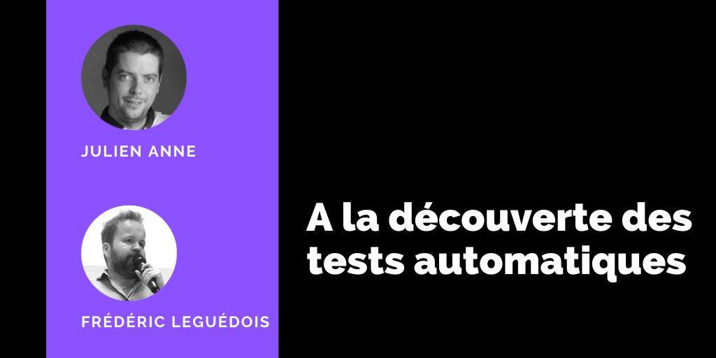 """""""A la découverte des tests automatiques"""" présentés par Frédéric Leguédois et Julien ANNE"""